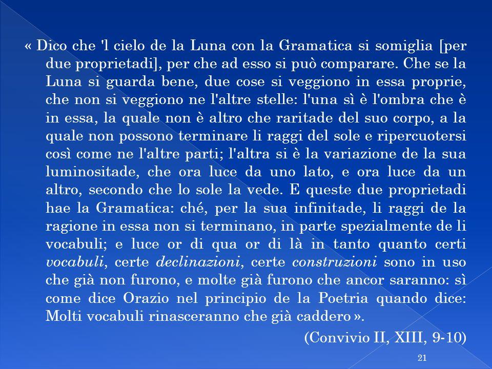 « Dico che l cielo de la Luna con la Gramatica si somiglia [per due proprietadi], per che ad esso si può comparare.